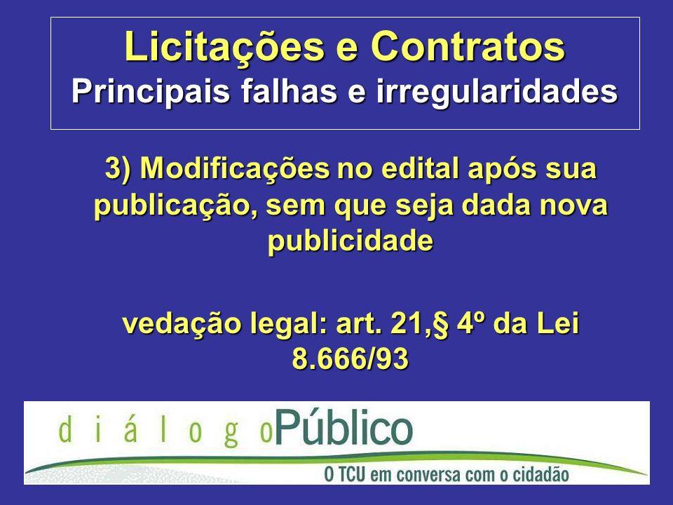 Licitações e Contratos Principais falhas e irregularidades 3) Modificações no edital após sua publicação, sem que seja dada nova publicidade vedação l