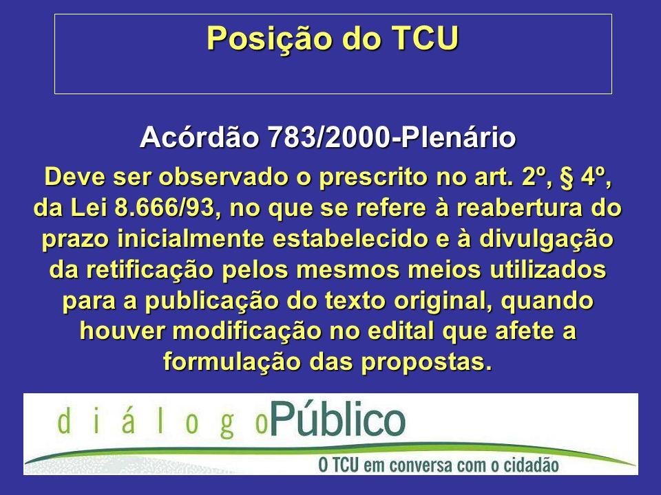 Posição do TCU Acórdão 783/2000-Plenário Deve ser observado o prescrito no art. 2º, § 4º, da Lei 8.666/93, no que se refere à reabertura do prazo inic