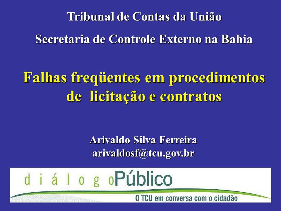 Falhas freqüentes em procedimentos de licitação e contratos Tribunal de Contas da União Secretaria de Controle Externo na Bahia Arivaldo Silva Ferreir