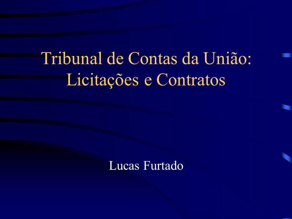 Tribunal de Contas da União: Licitações e Contratos Lucas Furtado