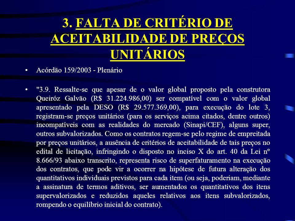 3. FALTA DE CRITÉRIO DE ACEITABILIDADE DE PREÇOS UNITÁRIOS Acórdão 159/2003 - Plenário 3.9.