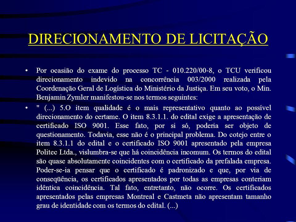 DIRECIONAMENTO DE LICITAÇÃO Por ocasião do exame do processo TC - 010.220/00-8, o TCU verificou direcionamento indevido na concorrência 003/2000 realizada pela Coordenação Geral de Logística do Ministério da Justiça.