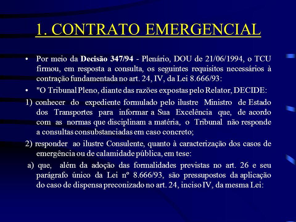 1. CONTRATO EMERGENCIAL Por meio da Decisão 347/94 - Plenário, DOU de 21/06/1994, o TCU firmou, em resposta a consulta, os seguintes requisitos necess