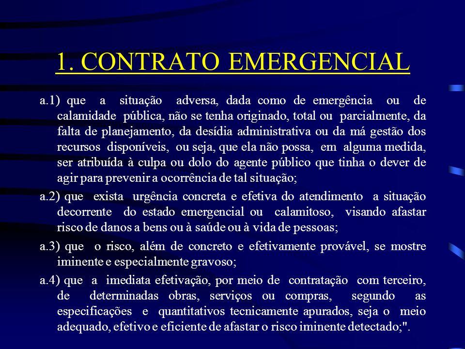 1. CONTRATO EMERGENCIAL a.1) que a situação adversa, dada como de emergência ou de calamidade pública, não se tenha originado, total ou parcialmente,