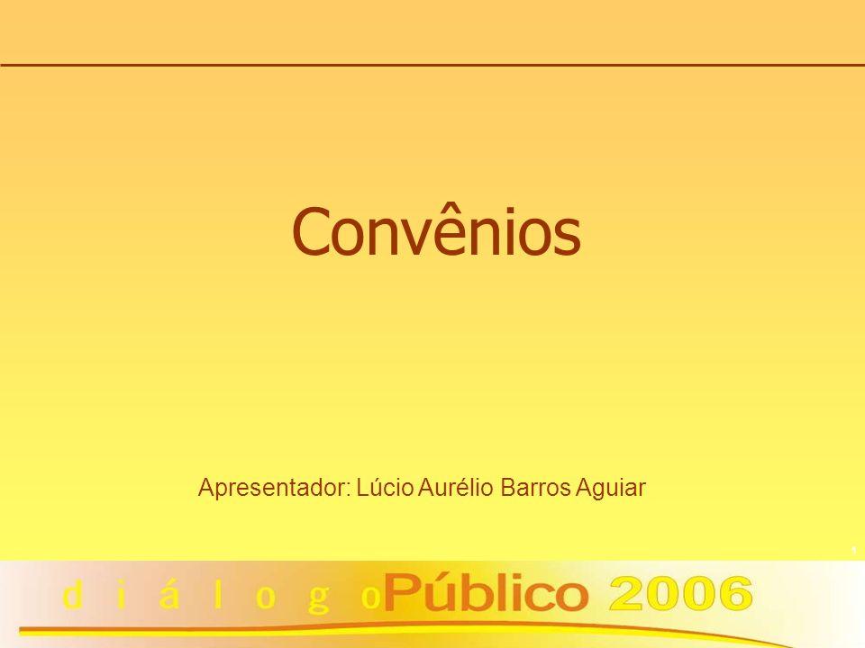 1 Convênios Apresentador: Lúcio Aurélio Barros Aguiar
