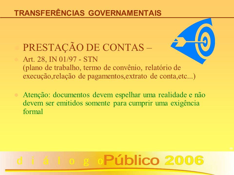 19 TRANSFERÊNCIAS GOVERNAMENTAIS PRESTAÇÃO DE CONTAS – Art. 28, IN 01/97 - STN (plano de trabalho, termo de convênio, relatório de execução,relação de