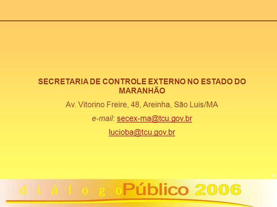 26 SECRETARIA DE CONTROLE EXTERNO NO ESTADO DO MARANHÃO Av. Vitorino Freire, 48, Areinha, São Luis/MA e-mail: secex-ma@tcu.gov.brsecex-ma@tcu.gov.br l