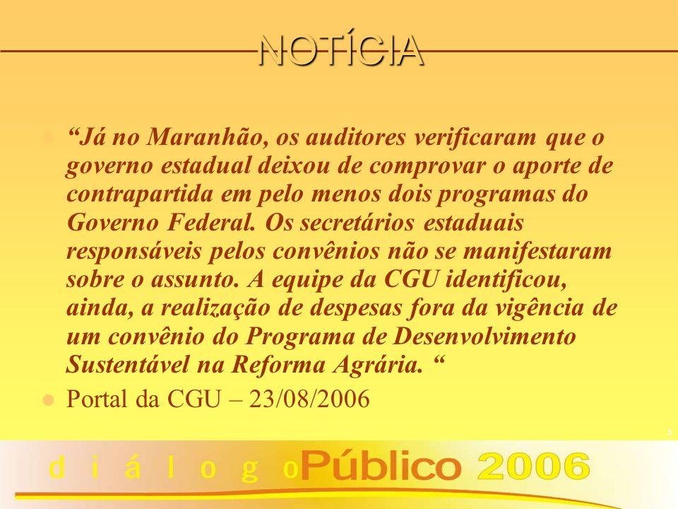 3 NOTÍCIA Já no Maranhão, os auditores verificaram que o governo estadual deixou de comprovar o aporte de contrapartida em pelo menos dois programas d