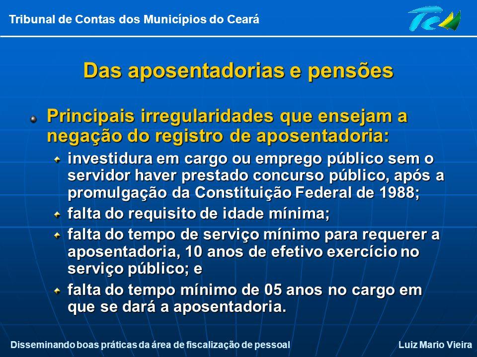 Disseminando boas práticas da área de fiscalização de pessoalLuiz Mario Vieira Tribunal de Contas dos Municípios do Ceará Das aposentadorias e pensões