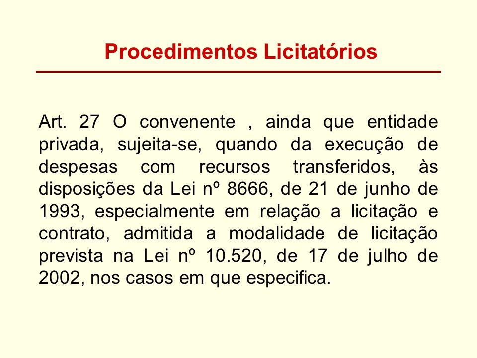 Procedimentos Licitatórios Art. 27 O convenente, ainda que entidade privada, sujeita-se, quando da execução de despesas com recursos transferidos, às