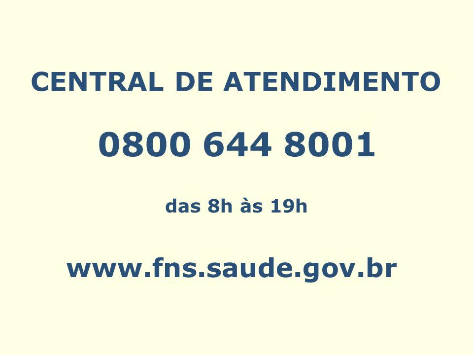 CENTRAL DE ATENDIMENTO 0800 644 8001 das 8h às 19h www.fns.saude.gov.br