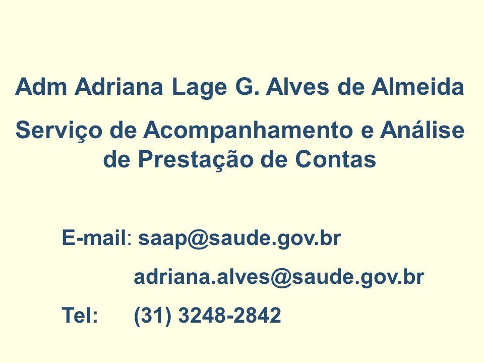 Adm Adriana Lage G. Alves de Almeida Serviço de Acompanhamento e Análise de Prestação de Contas E-mail: saap@saude.gov.br adriana.alves@saude.gov.br T