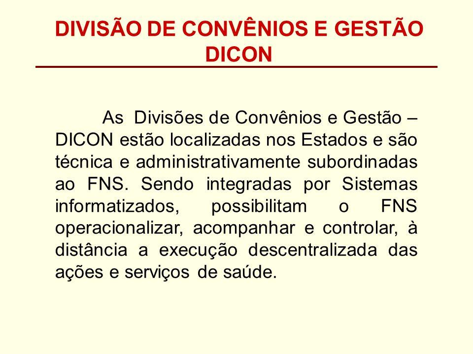 As Divisões de Convênios e Gestão – DICON estão localizadas nos Estados e são técnica e administrativamente subordinadas ao FNS. Sendo integradas por