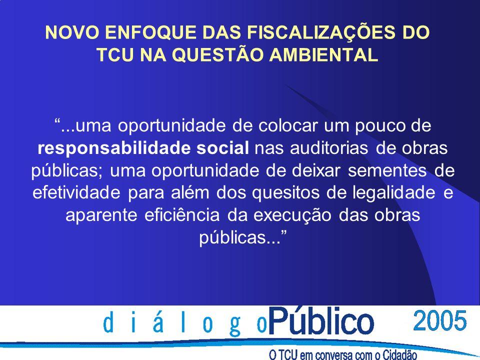 NOVO ENFOQUE DAS FISCALIZAÇÕES DO TCU NA QUESTÃO AMBIENTAL...uma oportunidade de colocar um pouco de responsabilidade social nas auditorias de obras p