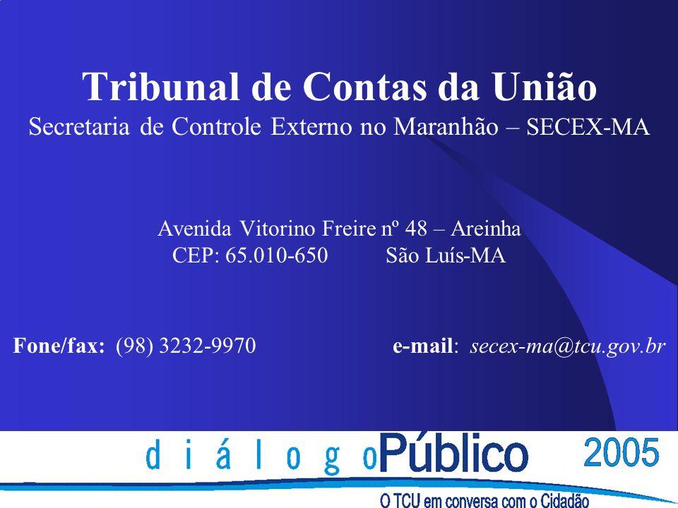 Tribunal de Contas da União Secretaria de Controle Externo no Maranhão – SECEX-MA Avenida Vitorino Freire nº 48 – Areinha CEP: 65.010-650 São Luís-MA