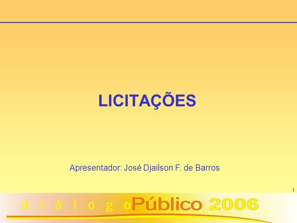 1 LICITAÇÕES Apresentador: José Djailson F. de Barros