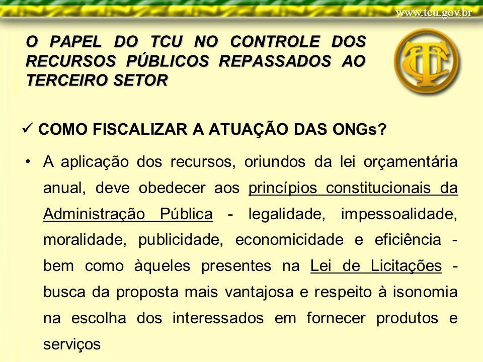 O PAPEL DO TCU NO CONTROLE DOS RECURSOS PÚBLICOS REPASSADOS AO TERCEIRO SETOR A aplicação dos recursos, oriundos da lei orçamentária anual, deve obede
