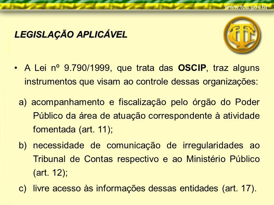 LEGISLAÇÃO APLICÁVEL A Lei nº 9.790/1999, que trata das OSCIP, traz alguns instrumentos que visam ao controle dessas organizações: a) acompanhamento e