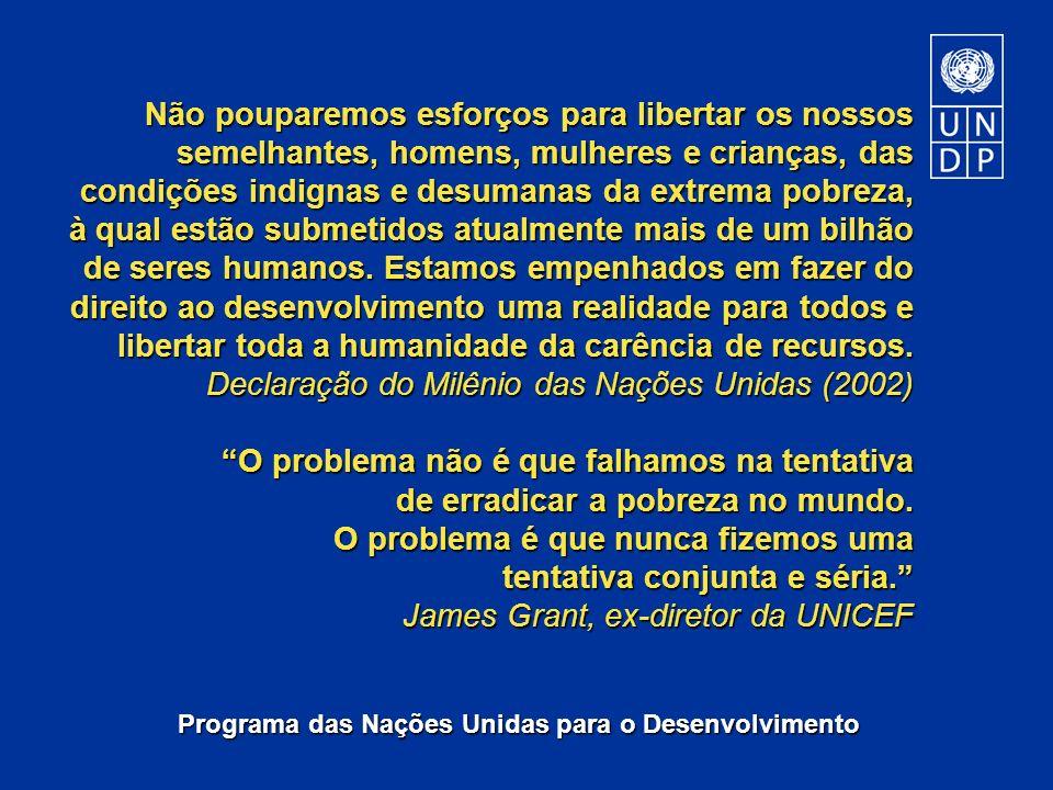 Programa das Nações Unidas para o Desenvolvimento Não pouparemos esforços para libertar os nossos semelhantes, homens, mulheres e crianças, das condiç