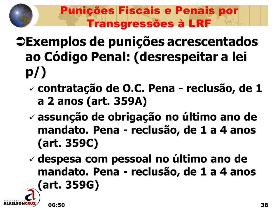 06:5238 Exemplos de punições acrescentados ao Código Penal: (desrespeitar a lei p/) contratação de O.C. Pena - reclusão, de 1 a 2 anos (art. 359A) ass