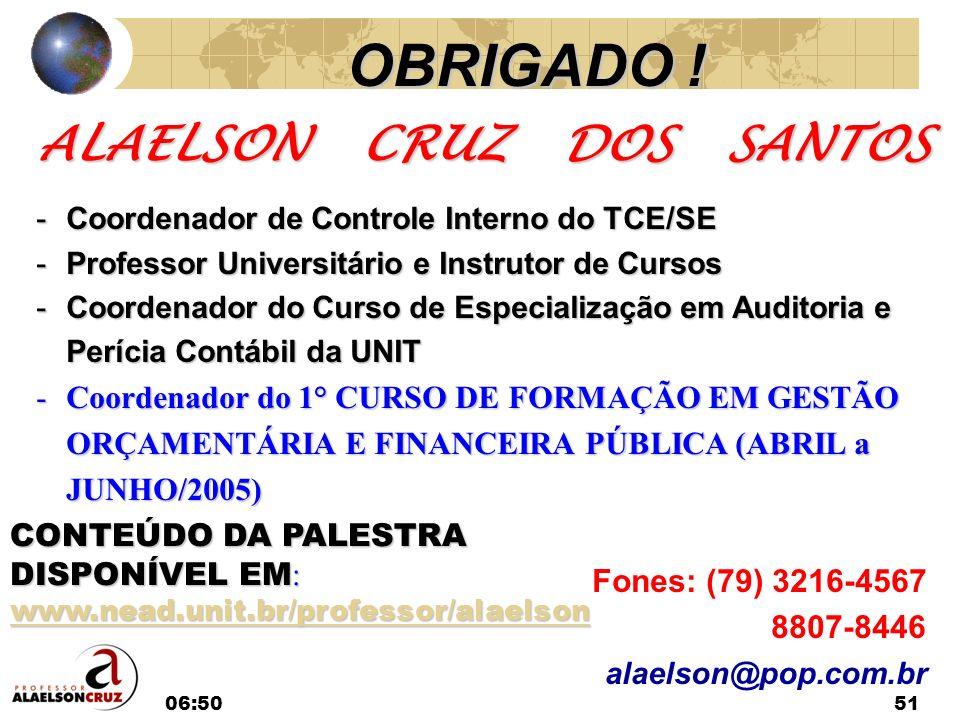06:5251 ALAELSON CRUZ DOS SANTOS -Coordenador de Controle Interno do TCE/SE -Professor Universitário e Instrutor de Cursos -Coordenador do Curso de Es