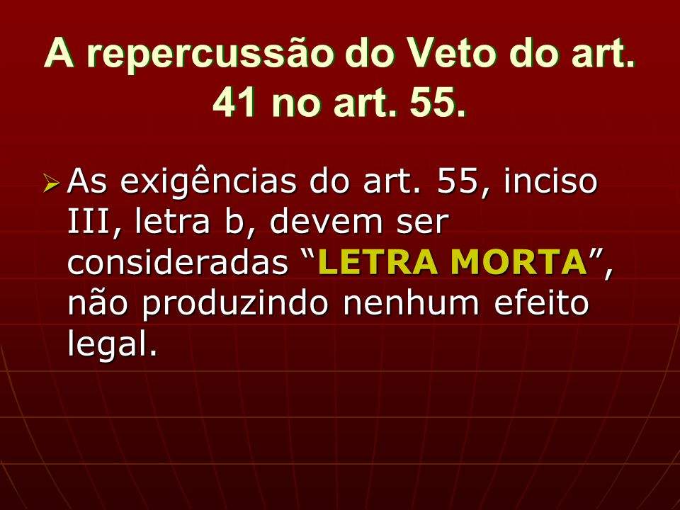 A repercussão do Veto do art. 41 no art. 55. As exigências do art.