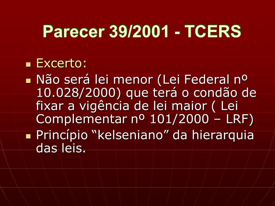 Parecer 39/2001 - TCERS Excerto: Excerto: Não será lei menor (Lei Federal nº 10.028/2000) que terá o condão de fixar a vigência de lei maior ( Lei Complementar nº 101/2000 – LRF) Não será lei menor (Lei Federal nº 10.028/2000) que terá o condão de fixar a vigência de lei maior ( Lei Complementar nº 101/2000 – LRF) Princípio kelseniano da hierarquia das leis.