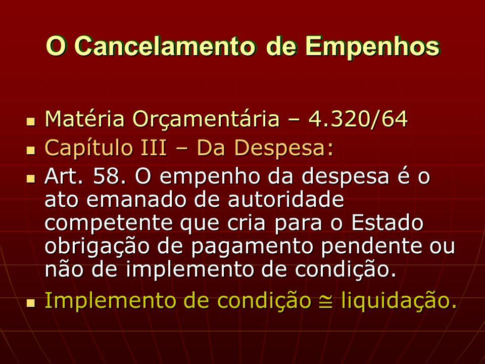 O Cancelamento de Empenhos Matéria Orçamentária – 4.320/64 Matéria Orçamentária – 4.320/64 Capítulo III – Da Despesa: Capítulo III – Da Despesa: Art.