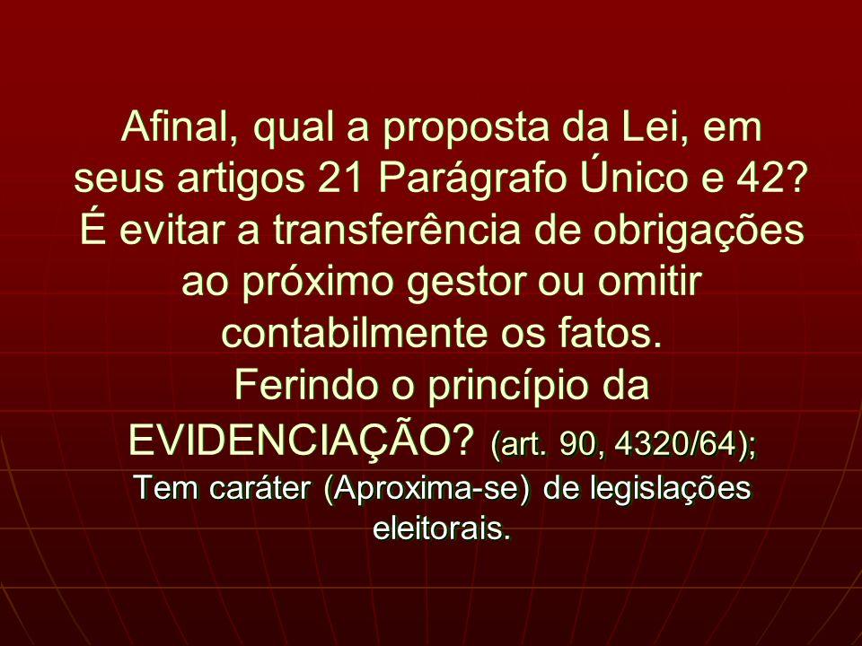 (art. 90, 4320/64); Tem caráter (Aproxima-se) de legislações eleitorais.