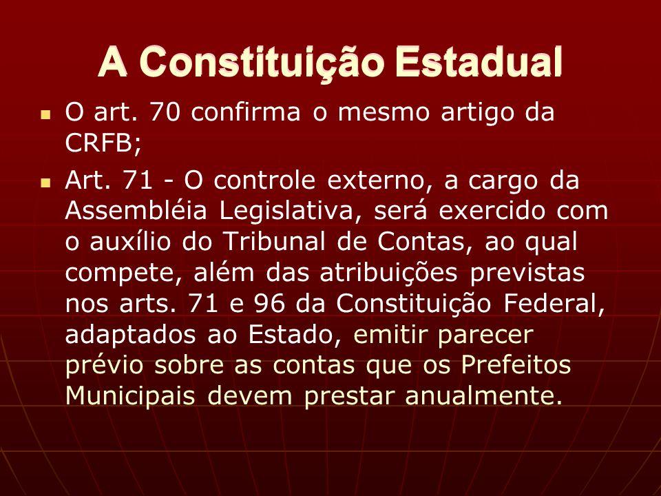 A Constituição Estadual O art. 70 confirma o mesmo artigo da CRFB; Art.
