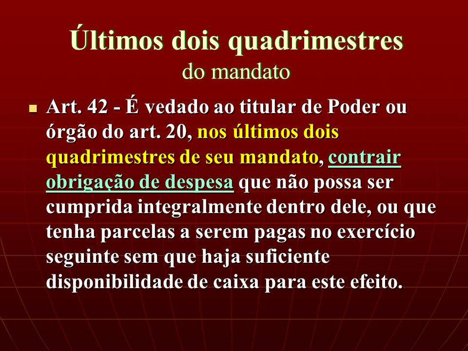 Últimos dois quadrimestres do mandato Art. 42 - É vedado ao titular de Poder ou órgão do art.