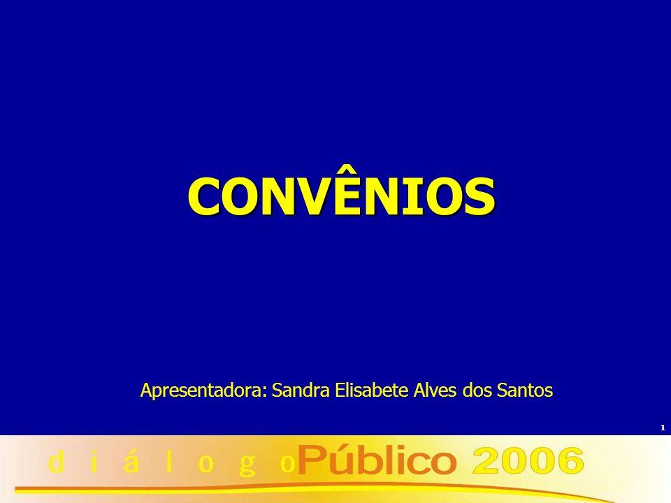 1 CONVÊNIOS Apresentadora: Sandra Elisabete Alves dos Santos