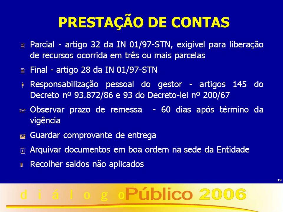19 PRESTAÇÃO DE CONTAS Parcial - artigo 32 da IN 01/97-STN, exigível para liberação de recursos ocorrida em três ou mais parcelas Final - artigo 28 da