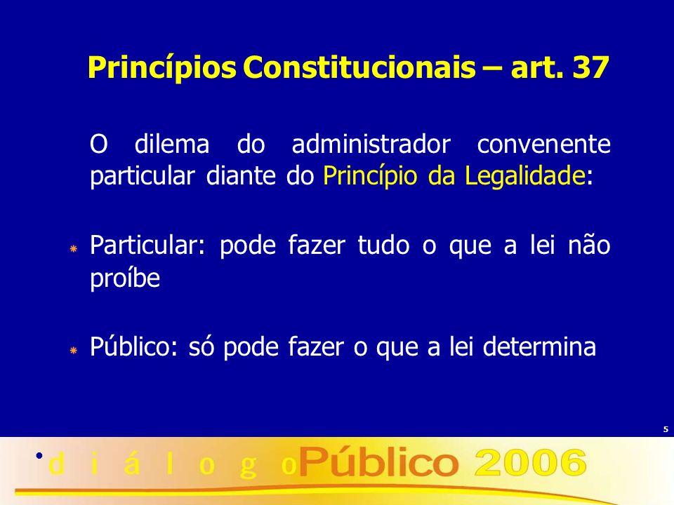 5 Princípios Constitucionais – art. 37 O dilema do administrador convenente particular diante do Princípio da Legalidade: * Particular: pode fazer tud