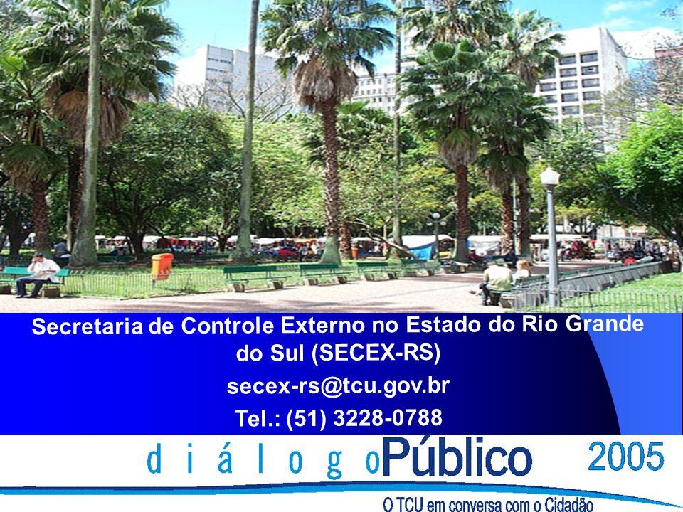 Secretaria de Controle Externo no Estado do Rio Grande do Sul (SECEX-RS) secex-rs@tcu.gov.br Tel.: (51) 3228-0788