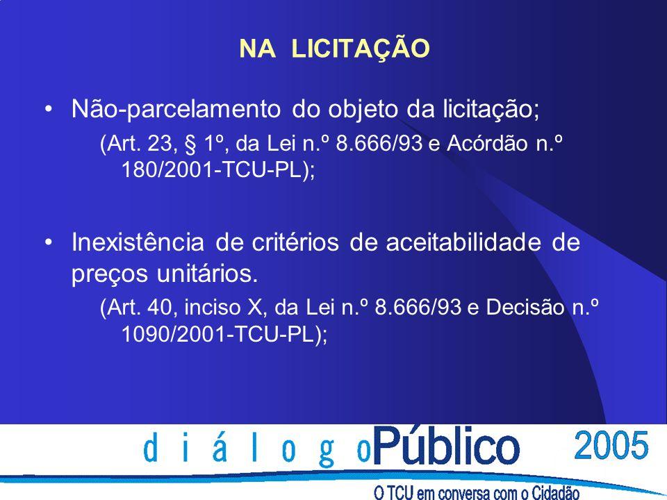 NA LICITAÇÃO Não-parcelamento do objeto da licitação; (Art.