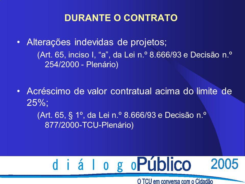 DURANTE O CONTRATO Alterações indevidas de projetos; (Art.