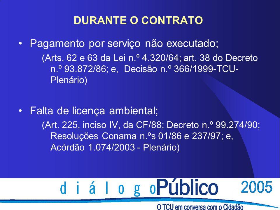DURANTE O CONTRATO Pagamento por serviço não executado; (Arts.