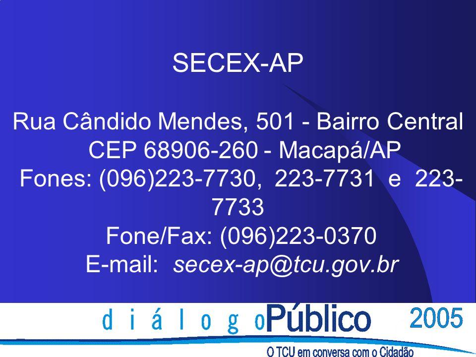 SECEX-AP Rua Cândido Mendes, 501 - Bairro Central CEP 68906-260 - Macapá/AP Fones: (096)223-7730, 223-7731 e 223- 7733 Fone/Fax: (096)223-0370 E-mail: secex-ap@tcu.gov.br