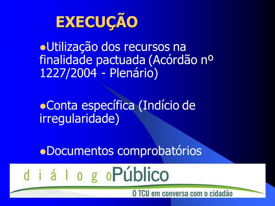 EXECUÇÃO Utilização dos recursos na finalidade pactuada (Acórdão nº 1227/2004 - Plenário) Conta específica (Indício de irregularidade) Documentos comp
