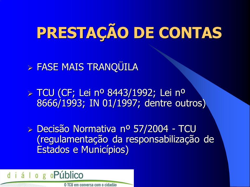 PRESTAÇÃO DE CONTAS FASE MAIS TRANQÜILA FASE MAIS TRANQÜILA TCU (CF; Lei nº 8443/1992; Lei nº 8666/1993; IN 01/1997; dentre outros) TCU (CF; Lei nº 84