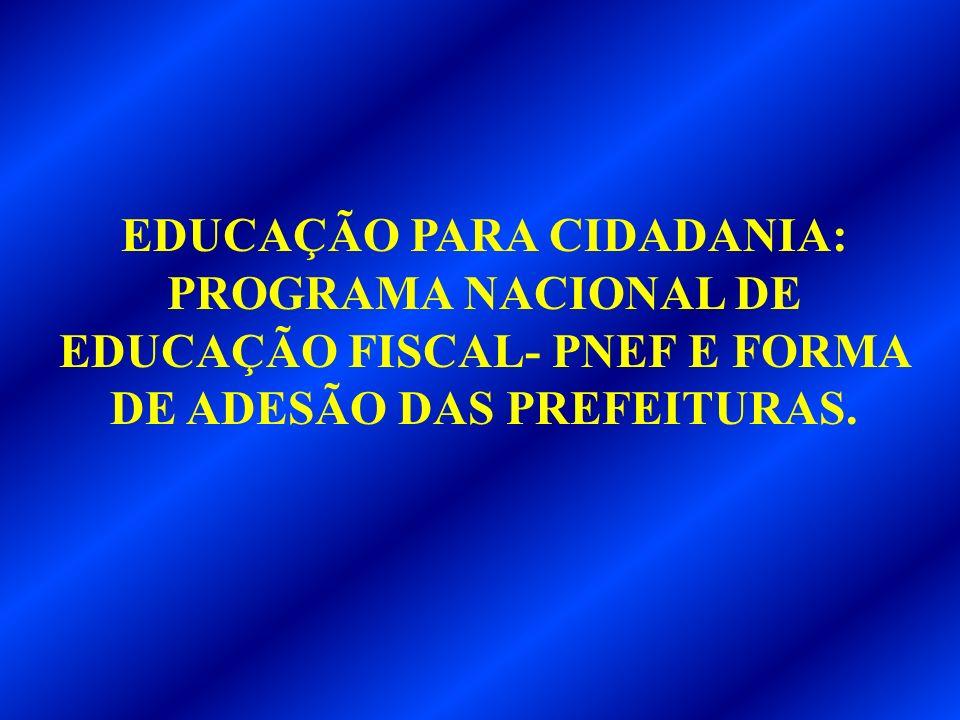 EDUCAÇÃO PARA CIDADANIA: PROGRAMA NACIONAL DE EDUCAÇÃO FISCAL- PNEF E FORMA DE ADESÃO DAS PREFEITURAS.