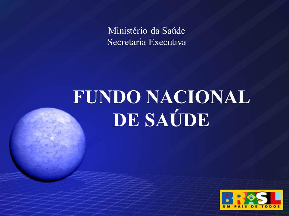 Ministério da Saúde Secretaria Executiva FUNDO NACIONAL DE SAÚDE