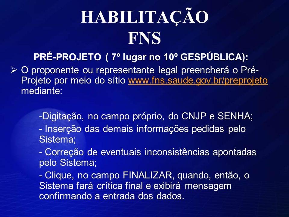 HABILITAÇÃO FNS PRÉ-PROJETO ( 7º lugar no 10º GESPÚBLICA): O proponente ou representante legal preencherá o Pré- Projeto por meio do sítio www.fns.sau
