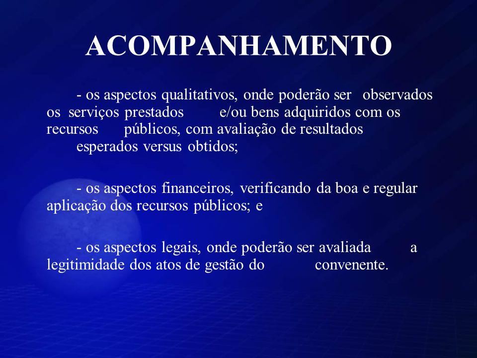 ACOMPANHAMENTO - os aspectos qualitativos, onde poderão ser observados os serviços prestados e/ou bens adquiridos com os recursos públicos, com avalia