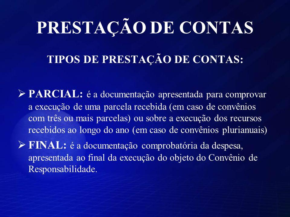 PRESTAÇÃO DE CONTAS TIPOS DE PRESTAÇÃO DE CONTAS: PARCIAL: é a documentação apresentada para comprovar a execução de uma parcela recebida (em caso de