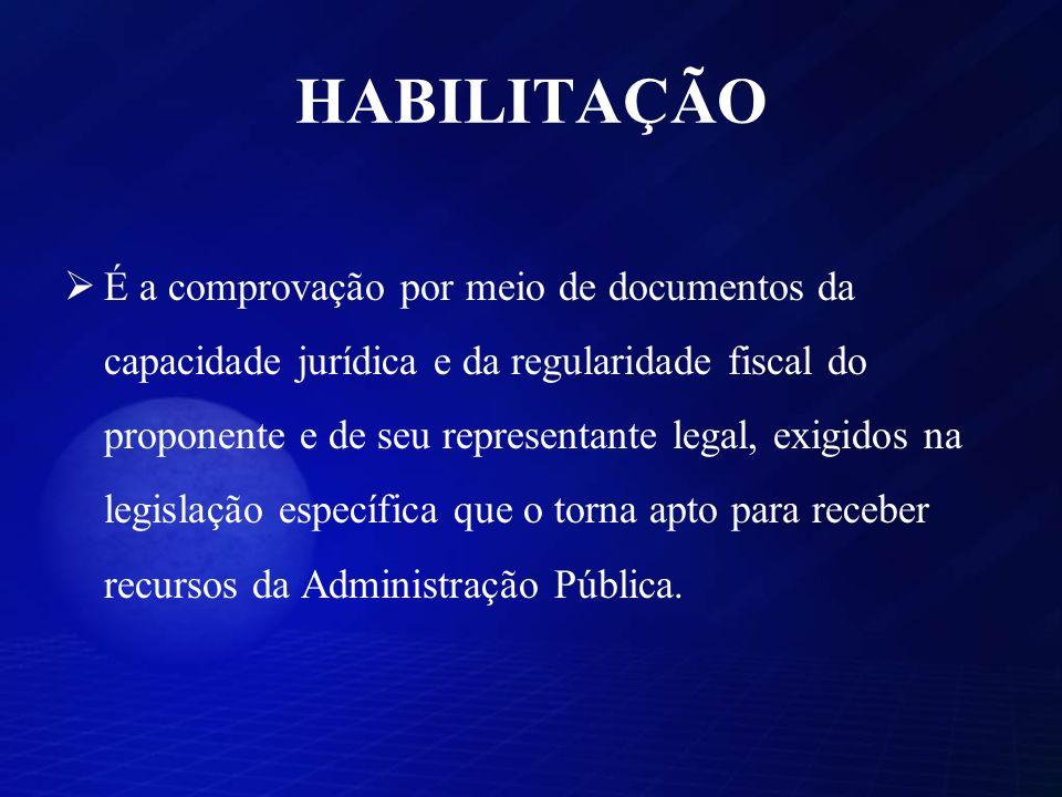 HABILITAÇÃO É a comprovação por meio de documentos da capacidade jurídica e da regularidade fiscal do proponente e de seu representante legal, exigido