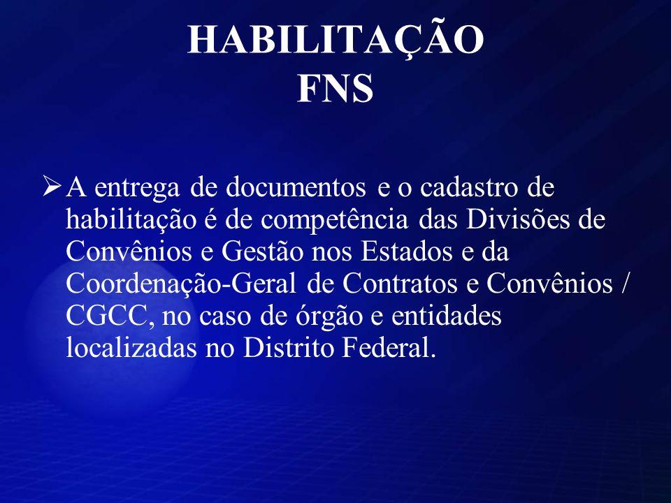 HABILITAÇÃO FNS A entrega de documentos e o cadastro de habilitação é de competência das Divisões de Convênios e Gestão nos Estados e da Coordenação-Geral de Contratos e Convênios / CGCC, no caso de órgão e entidades localizadas no Distrito Federal.