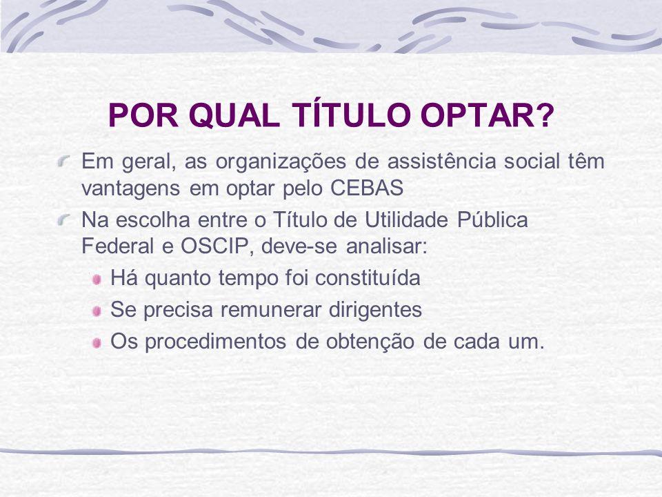 POR QUAL TÍTULO OPTAR? Em geral, as organizações de assistência social têm vantagens em optar pelo CEBAS Na escolha entre o Título de Utilidade Públic