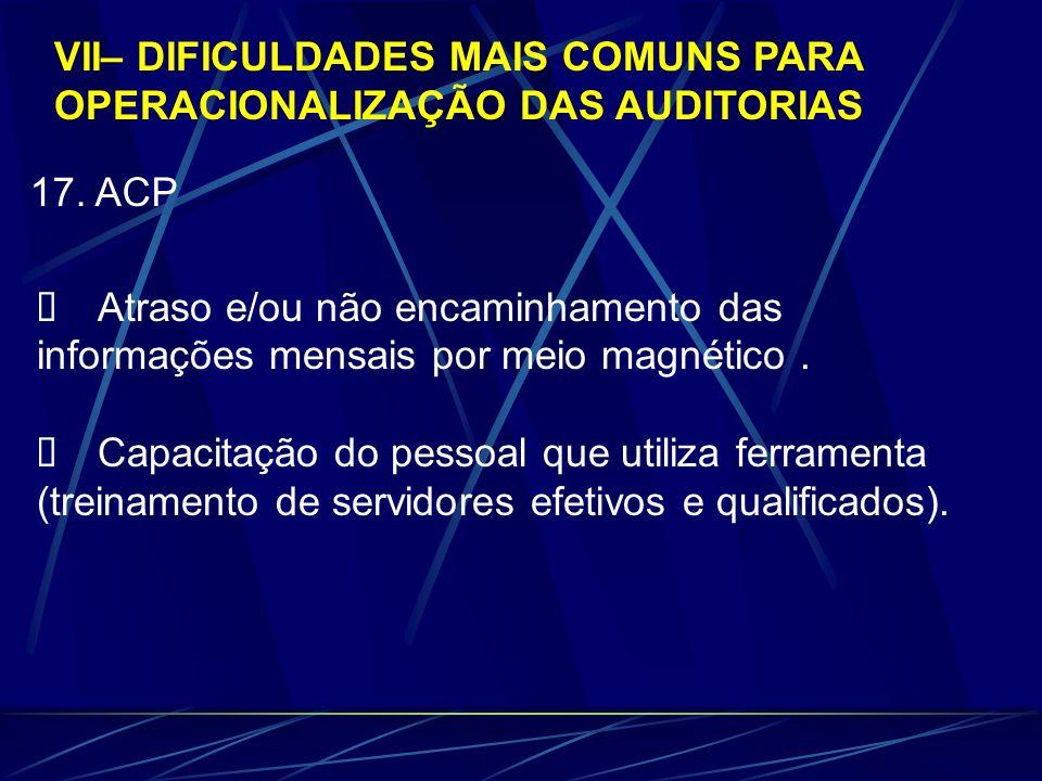 17. ACP Atraso e/ou não encaminhamento das informações mensais por meio magnético. Capacitação do pessoal que utiliza ferramenta (treinamento de servi